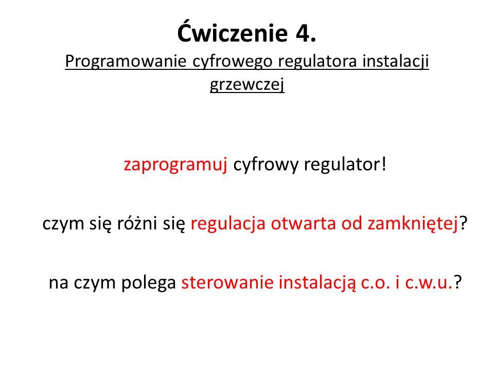 Ćwiczenie 4. Programowanie cyfrowego regulatora instalacji grzewczej zaprogramuj cyfrowy regulator! czym się różni się regulacja otwarta od zamkniętej