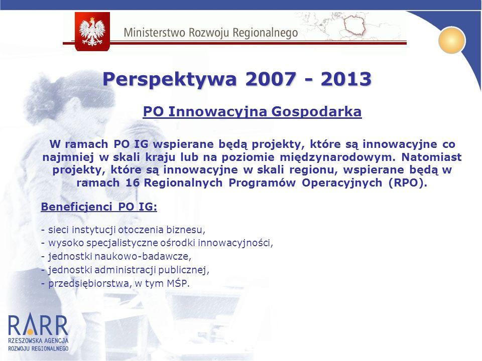 PO Innowacyjna Gospodarka W ramach PO IG wspierane będą projekty, które są innowacyjne co najmniej w skali kraju lub na poziomie międzynarodowym.
