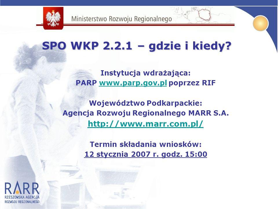 Instytucja wdrażająca: PARP www.parp.gov.pl poprzez RIFwww.parp.gov.pl Województwo Podkarpackie: Agencja Rozwoju Regionalnego MARR S.A.
