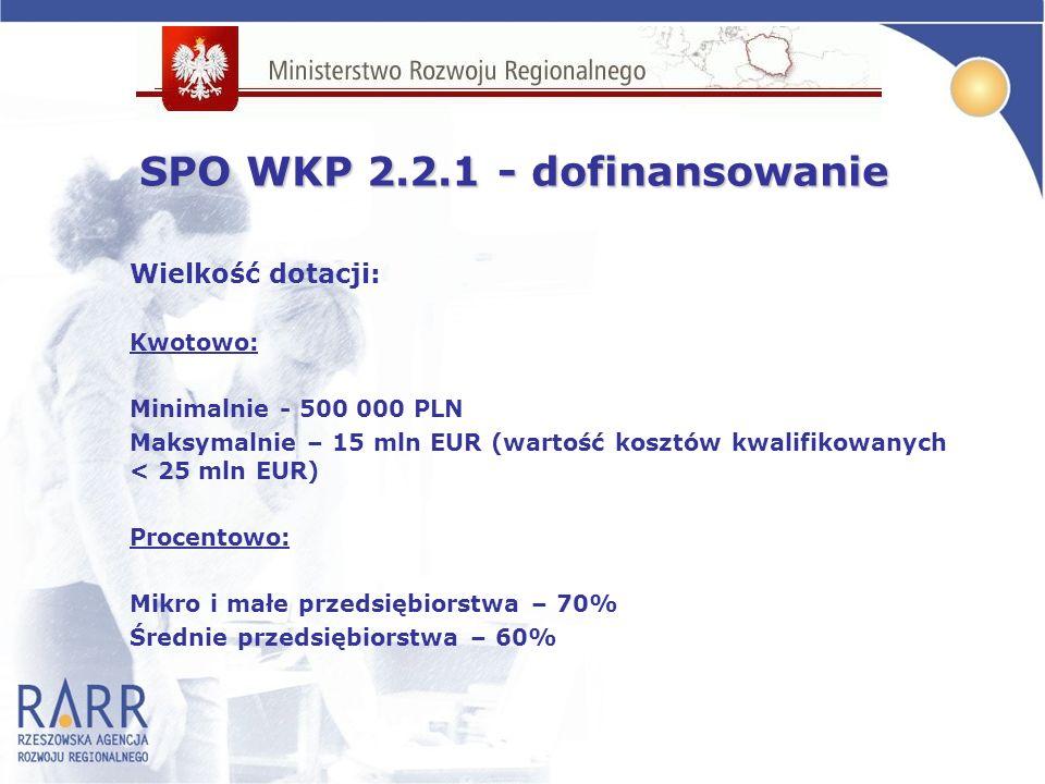 Wielkość dotacji: Kwotowo: Minimalnie - 500 000 PLN Maksymalnie – 15 mln EUR (wartość kosztów kwalifikowanych < 25 mln EUR) Procentowo: Mikro i małe przedsiębiorstwa – 70% Średnie przedsiębiorstwa – 60% SPO WKP 2.2.1 - dofinansowanie