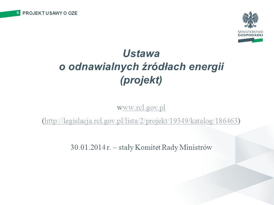 6 Ustawa o odnawialnych źródłach energii (projekt) www.rcl.gov.pl (http://legislacja.rcl.gov.pl/lista/2/projekt/19349/katalog/186463) 30.01.2014 r. –