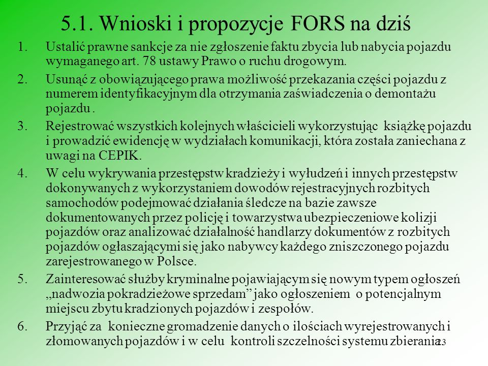 24 5.2.Wnioski i inne propozycje FORS Należy przewidywać w przyszłości większe niż w krajach zachodnich ilości kasowanych pojazdów w Polsce.