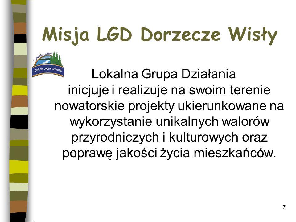 Misja LGD Dorzecze Wisły Lokalna Grupa Działania inicjuje i realizuje na swoim terenie nowatorskie projekty ukierunkowane na wykorzystanie unikalnych