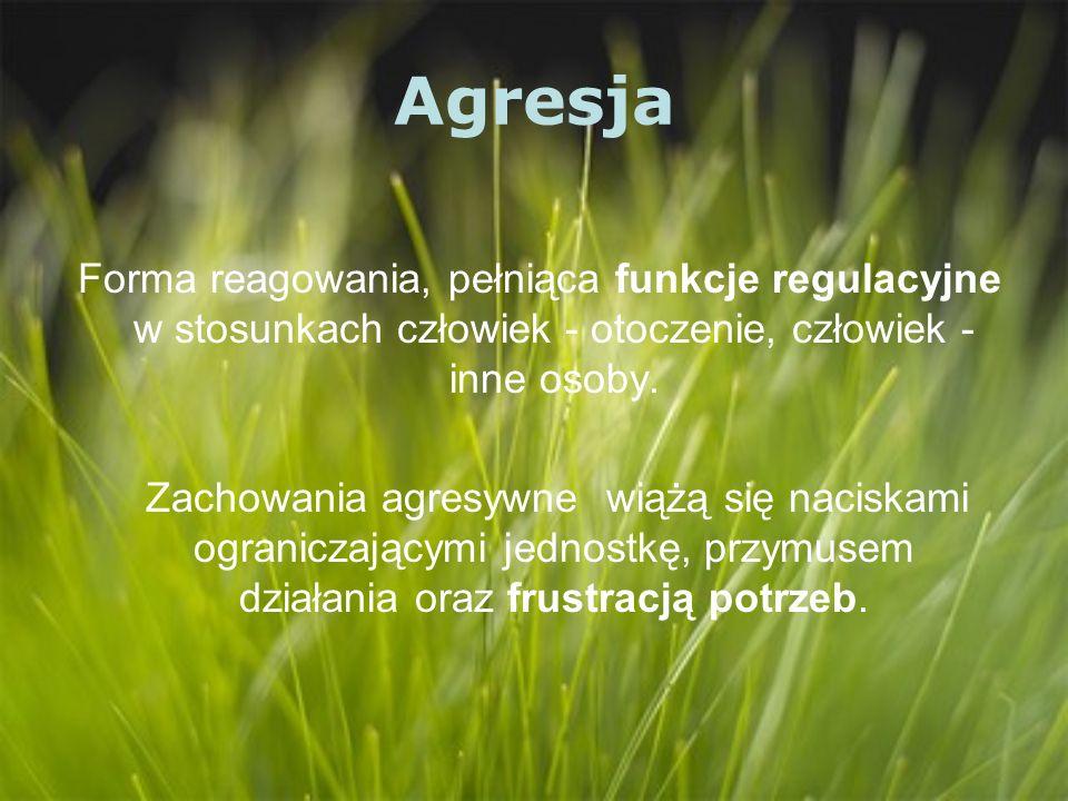 Agresja Forma reagowania, pełniąca funkcje regulacyjne w stosunkach człowiek - otoczenie, człowiek - inne osoby. Zachowania agresywne wiążą się nacisk