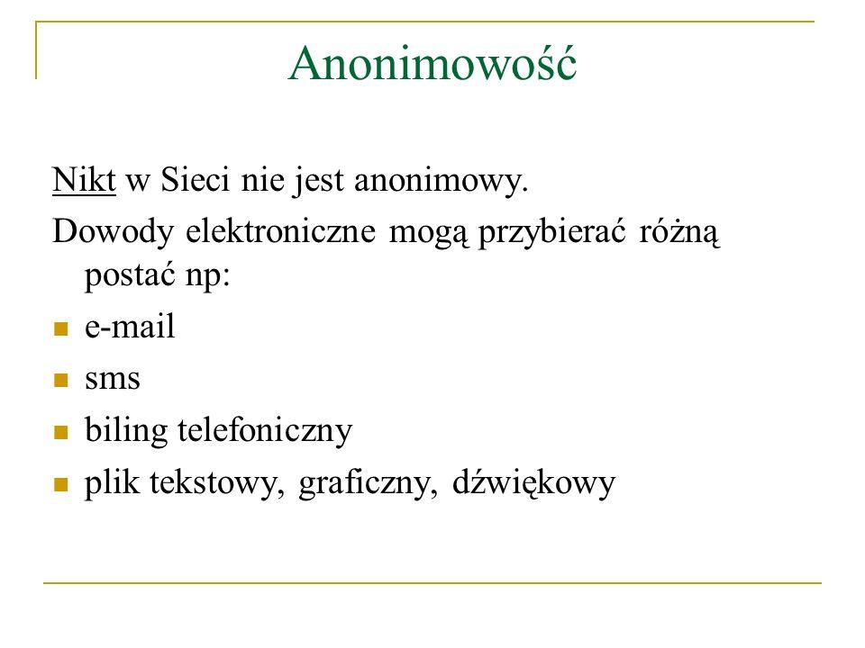 Anonimowość Nikt w Sieci nie jest anonimowy. Dowody elektroniczne mogą przybierać różną postać np: e-mail sms biling telefoniczny plik tekstowy, grafi