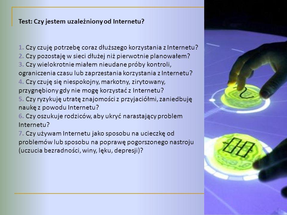 Test: Czy jestem uzależniony od Internetu? 1. Czy czuję potrzebę coraz dłuższego korzystania z Internetu? 2. Czy pozostaję w sieci dłużej niż pierwotn