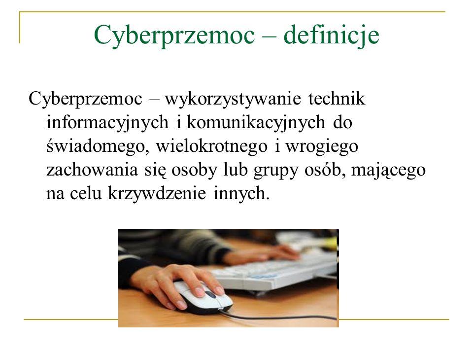 Cyberprzemoc – definicje Cyberprzemoc – wykorzystywanie technik informacyjnych i komunikacyjnych do świadomego, wielokrotnego i wrogiego zachowania si