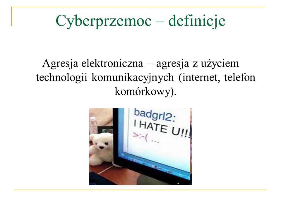 Cyberprzemoc – definicje Agresja elektroniczna – agresja z użyciem technologii komunikacyjnych (internet, telefon komórkowy).