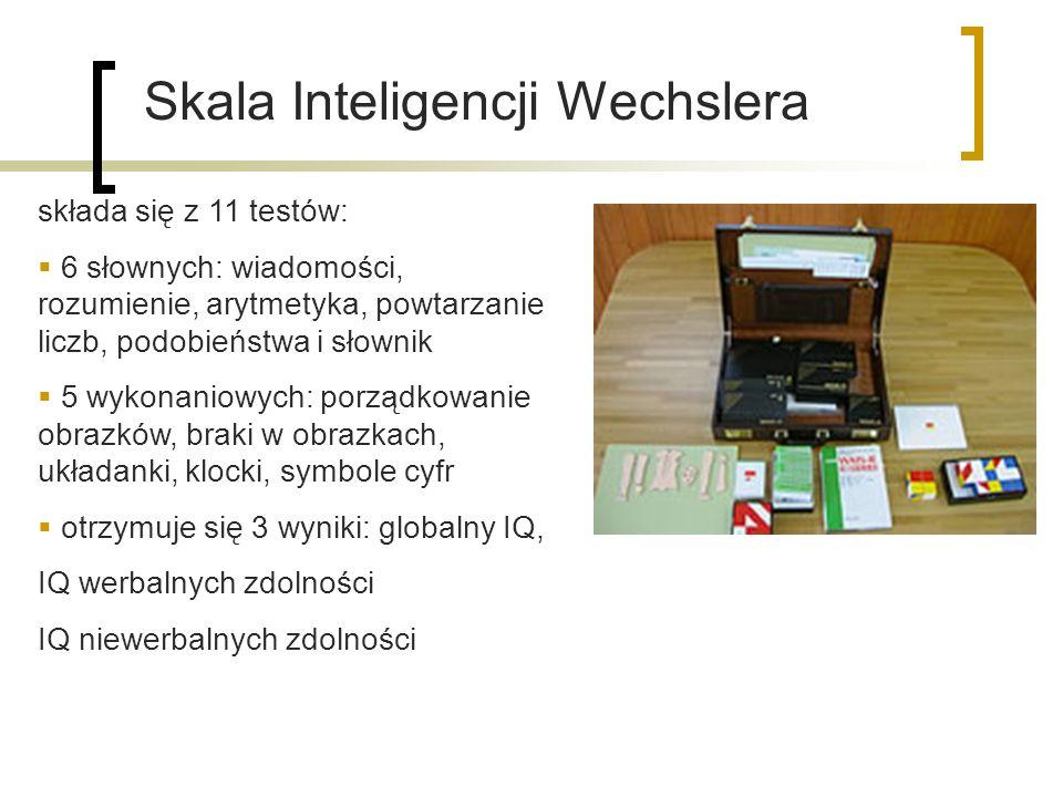 Skala Inteligencji Wechslera składa się z 11 testów: 6 słownych: wiadomości, rozumienie, arytmetyka, powtarzanie liczb, podobieństwa i słownik 5 wykonaniowych: porządkowanie obrazków, braki w obrazkach, układanki, klocki, symbole cyfr otrzymuje się 3 wyniki: globalny IQ, IQ werbalnych zdolności IQ niewerbalnych zdolności