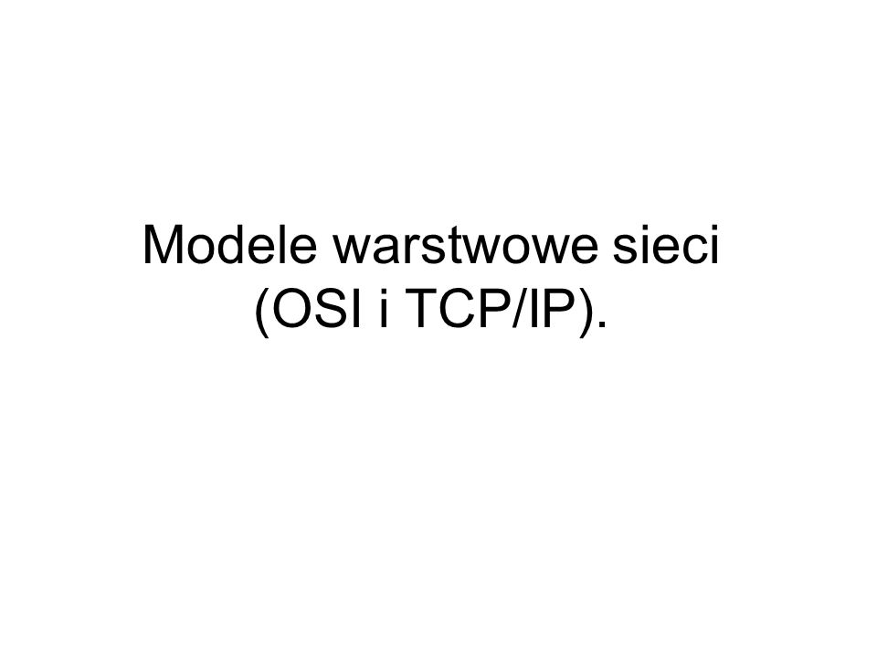 Rodzina protokołów TCP/IP: Warstwy OSI a Model rodziny TCP/IP Aplikacji Prezentacji Sesji Transportu Sieci Łącza danych Fizyczna 7.