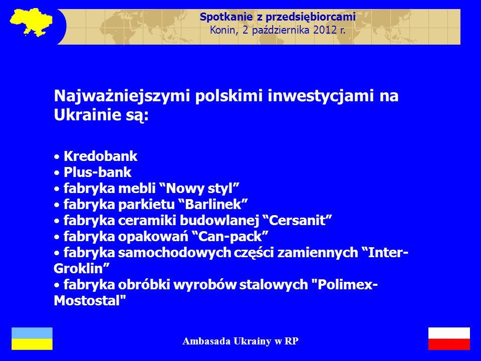 Wspólne inwestycje : Najważniejszymi polskimi inwestycjami na Ukrainie są: Kredobank Plus-bank fabryka mebli Nowy styl fabryka parkietu Barlinek fabry