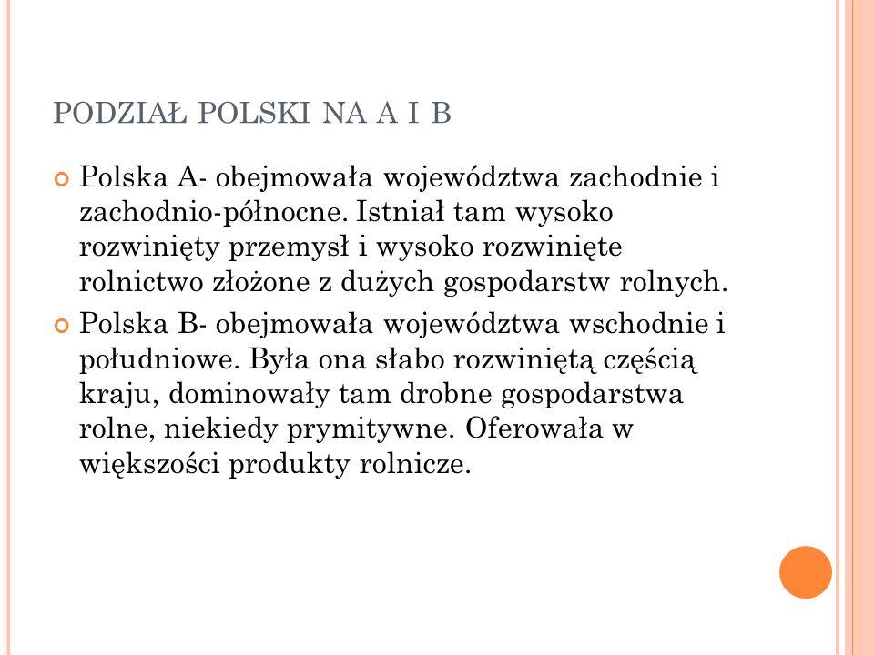 PODZIAŁ POLSKI NA A I B Polska A- obejmowała województwa zachodnie i zachodnio-północne.