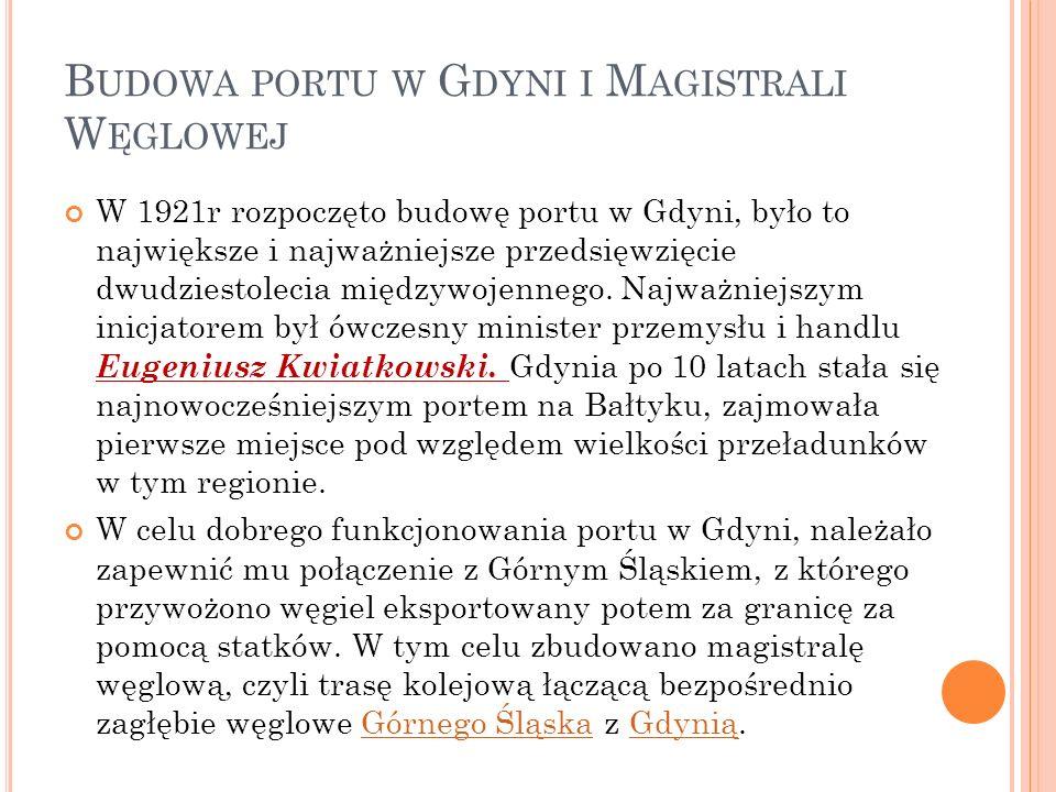 B UDOWA PORTU W G DYNI I M AGISTRALI W ĘGLOWEJ W 1921r rozpoczęto budowę portu w Gdyni, było to największe i najważniejsze przedsięwzięcie dwudziestolecia międzywojennego.