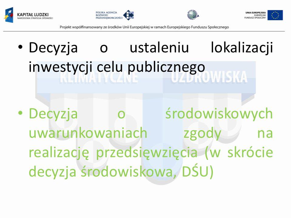 Decyzja o ustaleniu lokalizacji inwestycji celu publicznego Decyzja o środowiskowych uwarunkowaniach zgody na realizację przedsięwzięcia (w skrócie decyzja środowiskowa, DŚU)