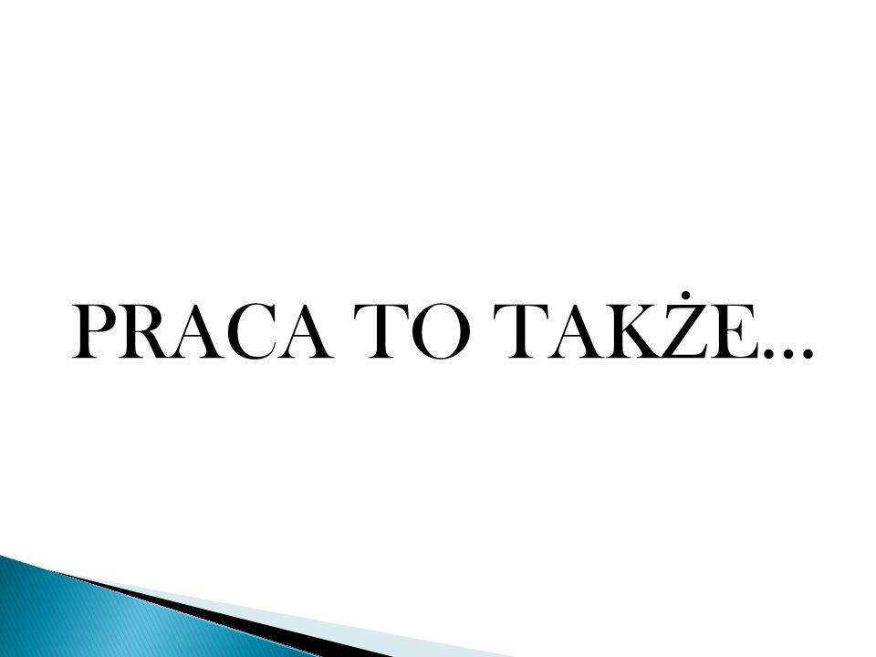 PRACA TO TAK Ż E…