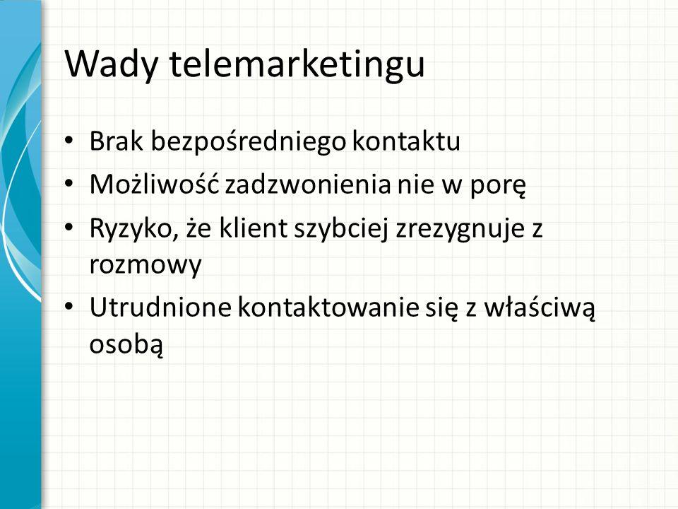 Wady telemarketingu Brak bezpośredniego kontaktu Możliwość zadzwonienia nie w porę Ryzyko, że klient szybciej zrezygnuje z rozmowy Utrudnione kontakto