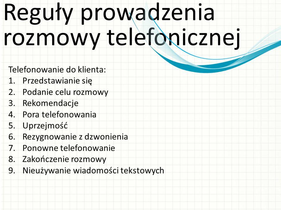 Reguły prowadzenia rozmowy telefonicznej Telefonowanie do klienta: 1.Przedstawianie się 2.Podanie celu rozmowy 3.Rekomendacje 4.Pora telefonowania 5.U