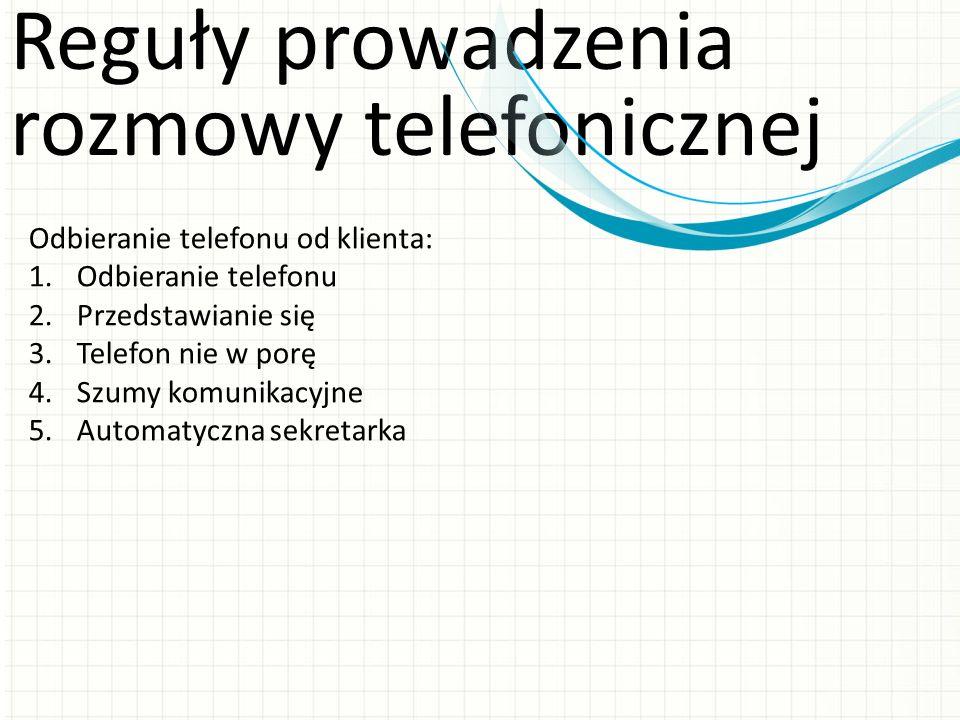 Reguły prowadzenia rozmowy telefonicznej Odbieranie telefonu od klienta: 1.Odbieranie telefonu 2.Przedstawianie się 3.Telefon nie w porę 4.Szumy komun