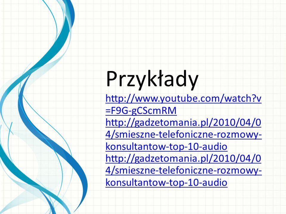 Przykłady http://www.youtube.com/watch?v =F9G-gCScmRM http://gadzetomania.pl/2010/04/0 4/smieszne-telefoniczne-rozmowy- konsultantow-top-10-audio http