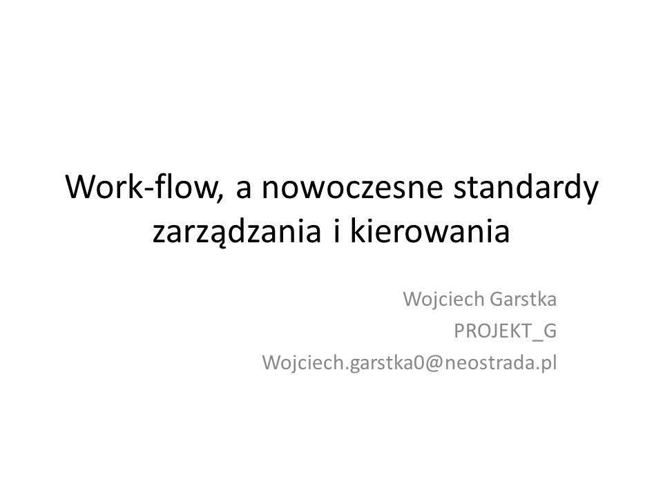 Work-flow, a nowoczesne standardy zarządzania i kierowania Wojciech Garstka PROJEKT_G Wojciech.garstka0@neostrada.pl