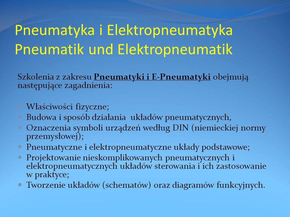 Pneumatyka i Elektropneumatyka Pneumatik und Elektropneumatik Szkolenia z zakresu Pneumatyki i E-Pneumatyki obejmują następujące zagadnienia: Właściwości fizyczne; Budowa i sposób działania układów pneumatycznych, Oznaczenia symboli urządzeń według DIN (niemieckiej normy przemysłowej); Pneumatyczne i elektropneumatyczne układy podstawowe; Projektowanie nieskomplikowanych pneumatycznych i elektropneumatycznych układów sterowania i ich zastosowanie w praktyce; Tworzenie układów (schematów) oraz diagramów funkcyjnych.