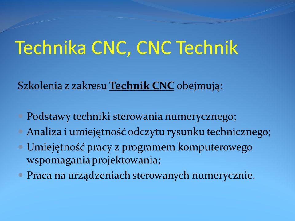 Technika CNC, CNC Technik Szkolenia z zakresu Technik CNC obejmują: Podstawy techniki sterowania numerycznego; Analiza i umiejętność odczytu rysunku technicznego; Umiejętność pracy z programem komputerowego wspomagania projektowania; Praca na urządzeniach sterowanych numerycznie.