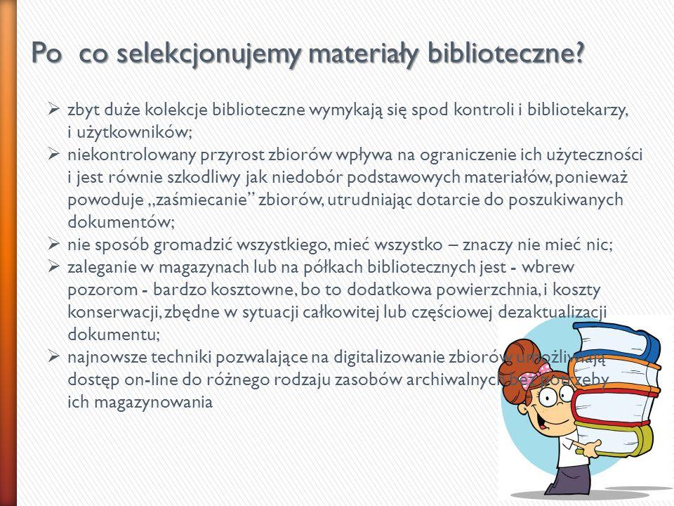 zbyt duże kolekcje biblioteczne wymykają się spod kontroli i bibliotekarzy, i użytkowników; niekontrolowany przyrost zbiorów wpływa na ograniczenie ic