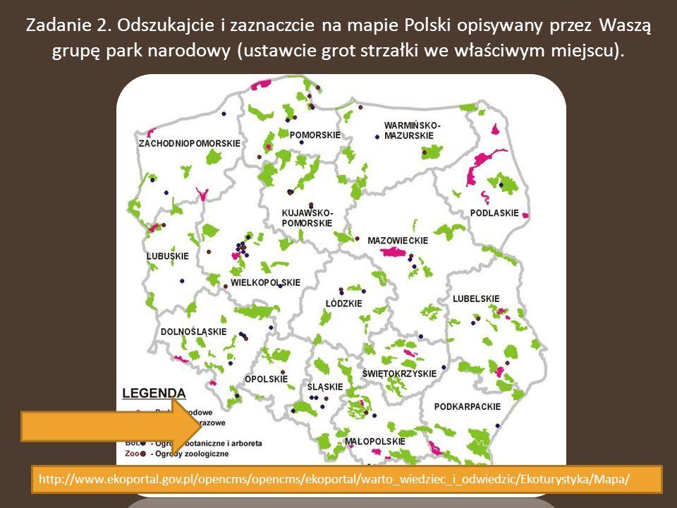 Zadanie 2. Odszukajcie i zaznaczcie na mapie Polski opisywany przez Waszą grupę park narodowy (ustawcie grot strzałki we właściwym miejscu). http://ww
