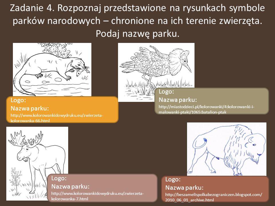 Zadanie 4. Rozpoznaj przedstawione na rysunkach symbole parków narodowych – chronione na ich terenie zwierzęta. Podaj nazwę parku. Logo: Nazwa parku: