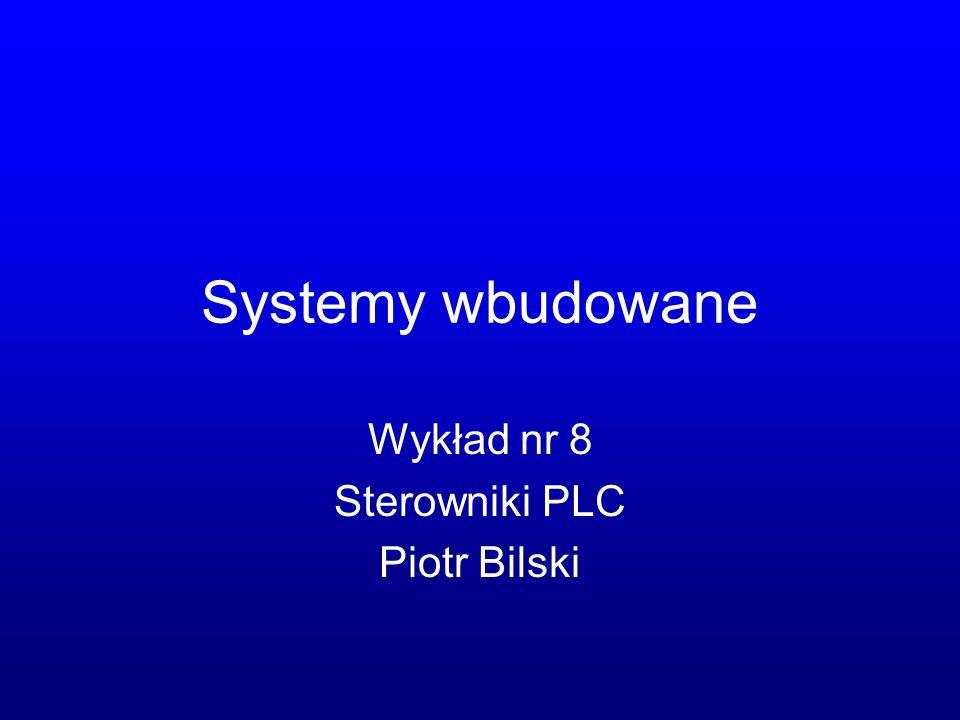 Systemy wbudowane Wykład nr 8 Sterowniki PLC Piotr Bilski