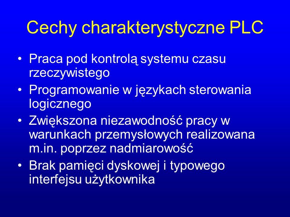 Cechy charakterystyczne PLC Praca pod kontrolą systemu czasu rzeczywistego Programowanie w językach sterowania logicznego Zwiększona niezawodność prac