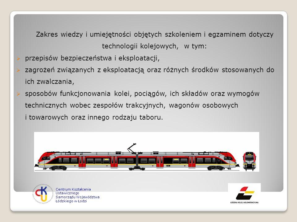 Zakres wiedzy i umiejętności objętych szkoleniem i egzaminem dotyczy technologii kolejowych, w tym: przepisów bezpieczeństwa i eksploatacji, zagrożeń