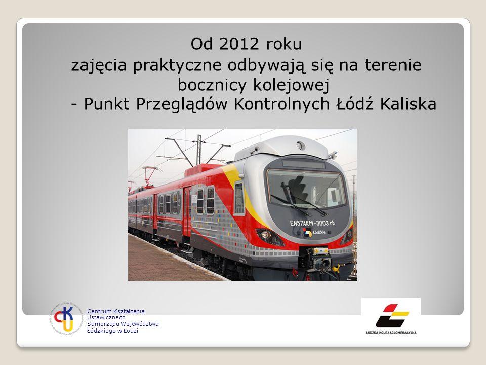 Od 2012 roku zajęcia praktyczne odbywają się na terenie bocznicy kolejowej - Punkt Przeglądów Kontrolnych Łódź Kaliska Centrum Kształcenia Ustawiczneg