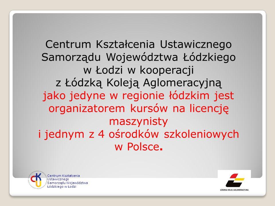 Centrum Kształcenia Ustawicznego Samorządu Województwa Łódzkiego w Łodzi w kooperacji z Łódzką Koleją Aglomeracyjną jako jedyne w regionie łódzkim jes