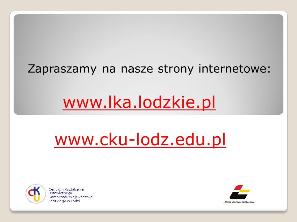 Zapraszamy na nasze strony internetowe: www.cku-lodz.edu.pl Centrum Kształcenia Ustawicznego Samorządu Województwa Łódzkiego w Łodzi www.lka.lodzkie.p