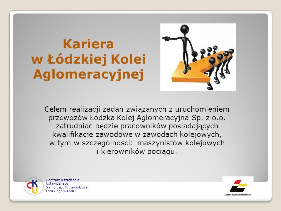 Kariera w Łódzkiej Kolei Aglomeracyjnej Celem realizacji zadań związanych z uruchomieniem przewozów Łódzka Kolej Aglomeracyjna Sp. z o.o. zatrudniać b