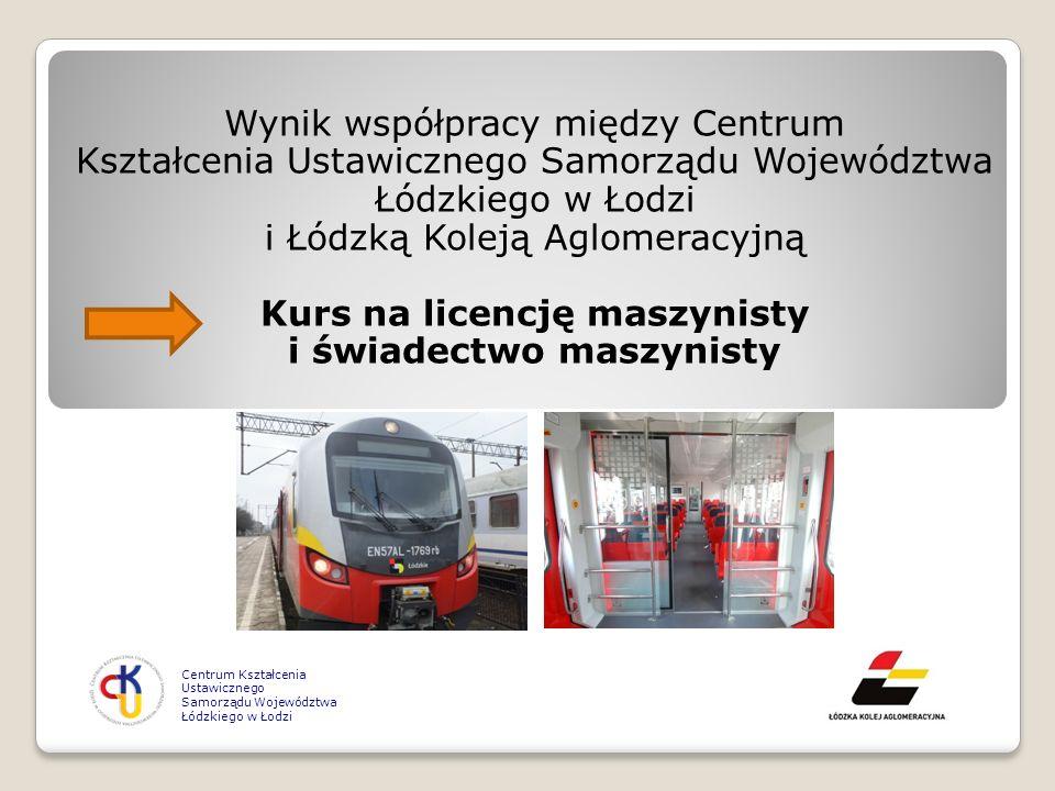 Wynik współpracy między Centrum Kształcenia Ustawicznego Samorządu Województwa Łódzkiego w Łodzi i Łódzką Koleją Aglomeracyjną Kurs na licencję maszyn