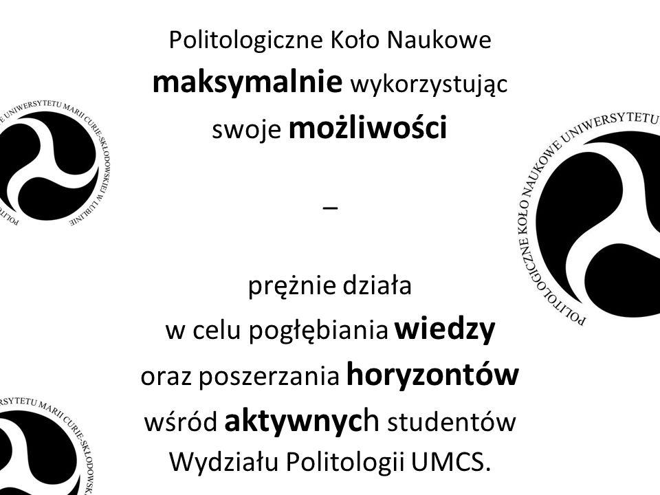 Politologiczne Koło Naukowe maksymalnie wykorzystując swoje możliwości – prężnie działa w celu pogłębiania wiedzy oraz poszerzania horyzontów wśród aktywnych studentów Wydziału Politologii UMCS.