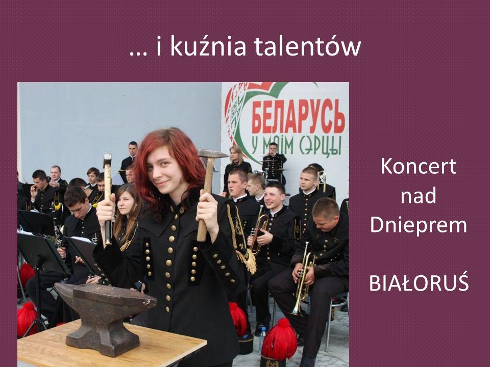 … i kuźnia talentów Koncert nad Dnieprem BIAŁORUŚ