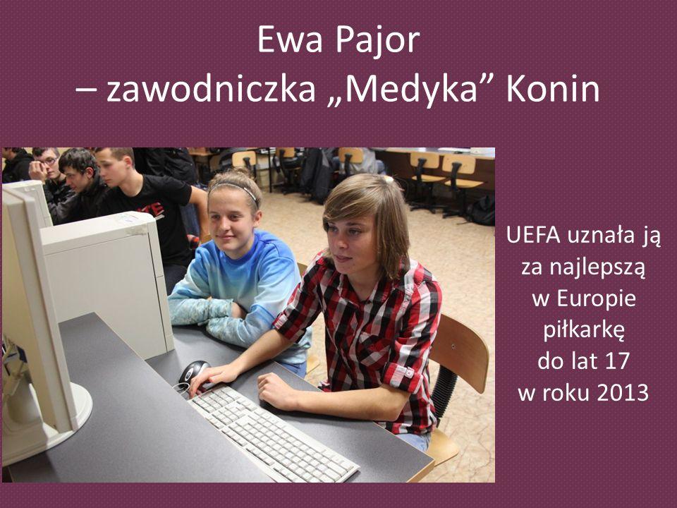 Ewa Pajor – zawodniczka Medyka Konin UEFA uznała ją za najlepszą w Europie piłkarkę do lat 17 w roku 2013