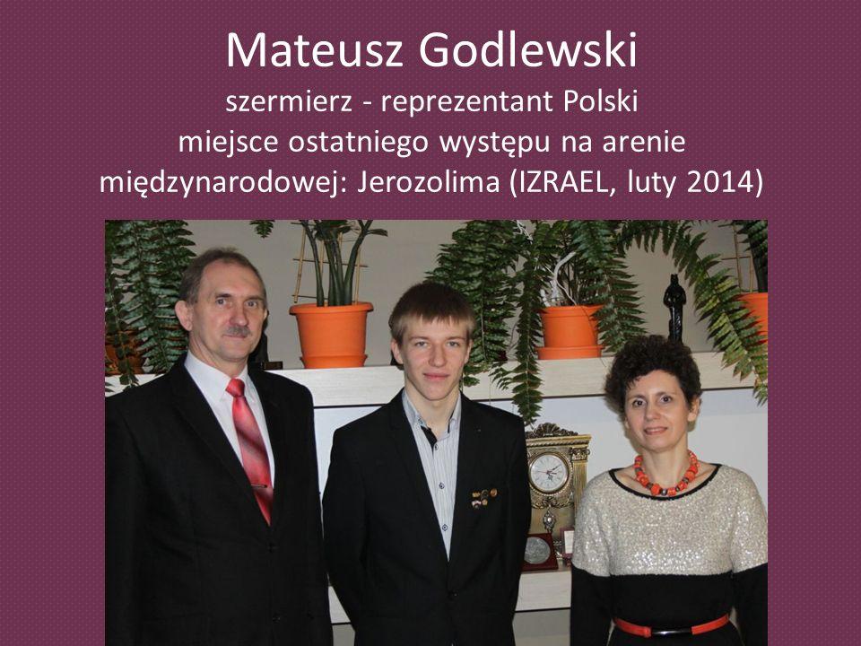 Mateusz Godlewski szermierz - reprezentant Polski miejsce ostatniego występu na arenie międzynarodowej: Jerozolima (IZRAEL, luty 2014)