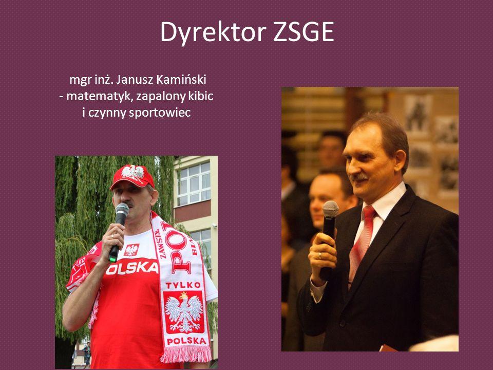 Dyrektor ZSGE mgr inż. Janusz Kamiński - matematyk, zapalony kibic i czynny sportowiec