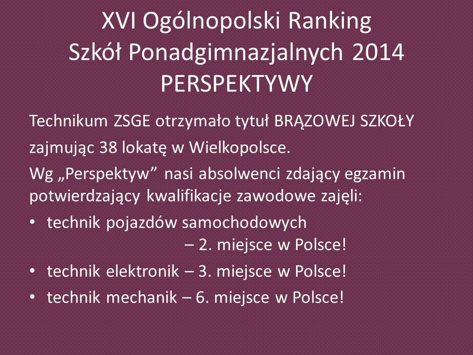 XVI Ogólnopolski Ranking Szkół Ponadgimnazjalnych 2014 PERSPEKTYWY Technikum ZSGE otrzymało tytuł BRĄZOWEJ SZKOŁY zajmując 38 lokatę w Wielkopolsce.