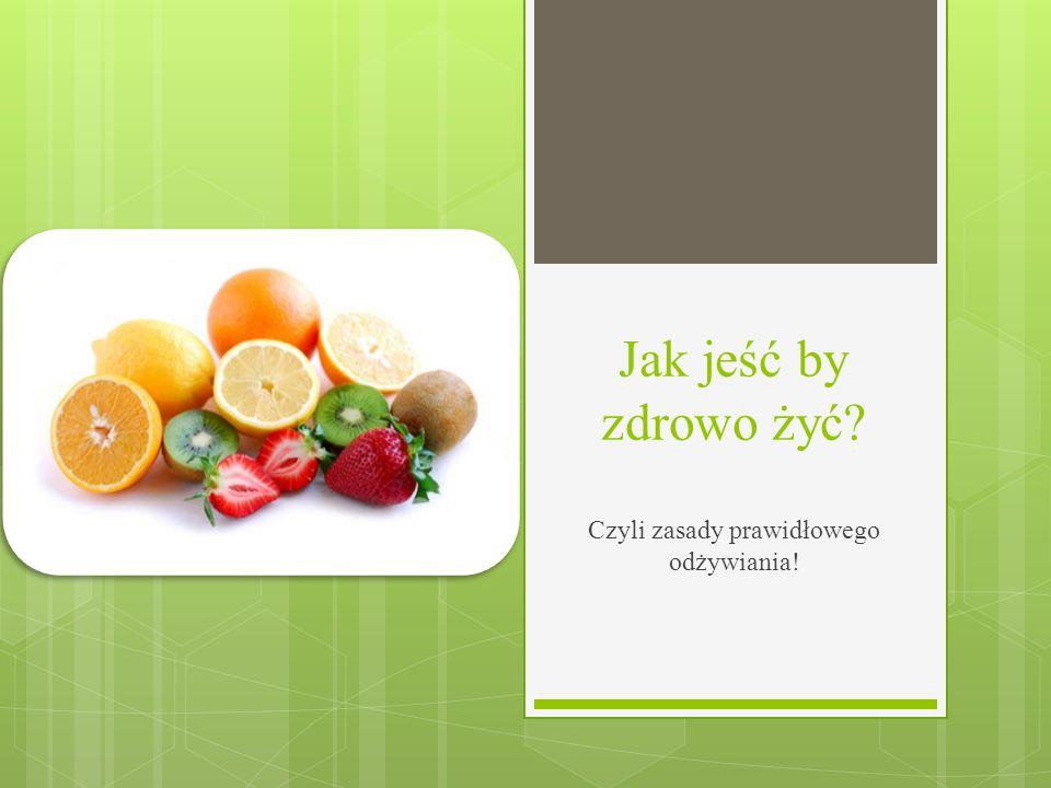 Jak jeść by zdrowo żyć? Czyli zasady prawidłowego odżywiania!