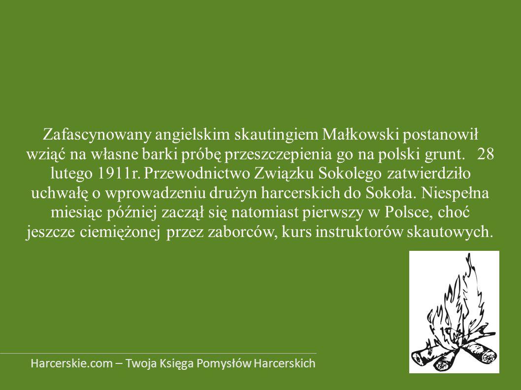 Zafascynowany angielskim skautingiem Małkowski postanowił wziąć na własne barki próbę przeszczepienia go na polski grunt. 28 lutego 1911r. Przewodnict