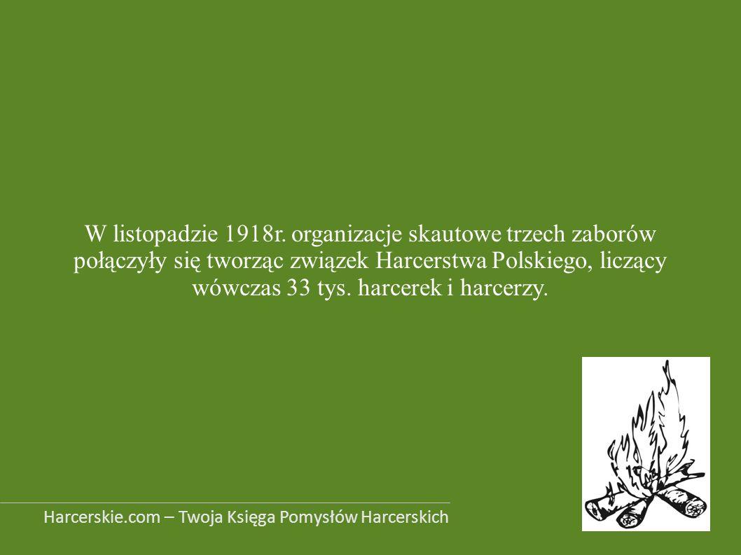 W listopadzie 1918r. organizacje skautowe trzech zaborów połączyły się tworząc związek Harcerstwa Polskiego, liczący wówczas 33 tys. harcerek i harcer