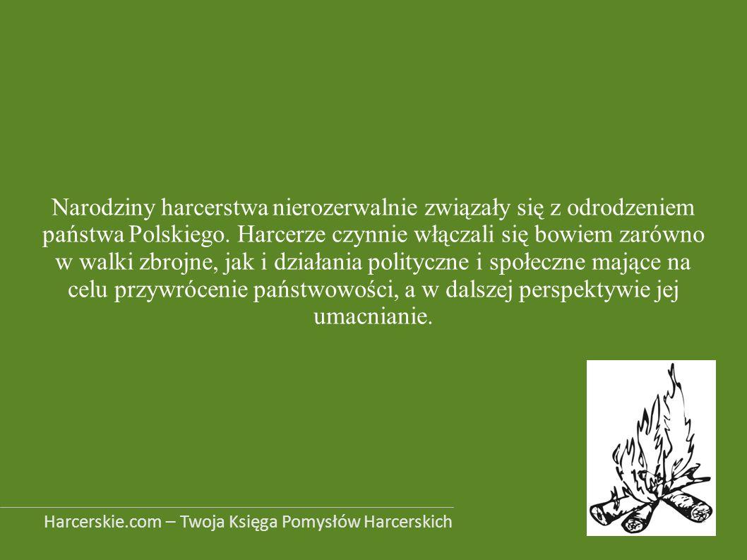 Narodziny harcerstwa nierozerwalnie związały się z odrodzeniem państwa Polskiego. Harcerze czynnie włączali się bowiem zarówno w walki zbrojne, jak i