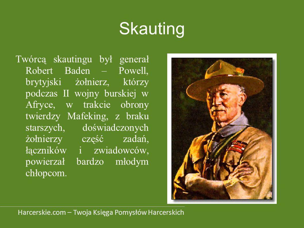 Skauting Twórcą skautingu był generał Robert Baden – Powell, brytyjski żołnierz, którzy podczas II wojny burskiej w Afryce, w trakcie obrony twierdzy