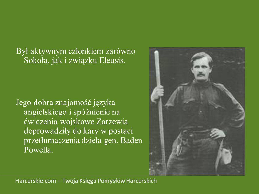 Był aktywnym członkiem zarówno Sokoła, jak i związku Eleusis. Jego dobra znajomość języka angielskiego i spóźnienie na ćwiczenia wojskowe Zarzewia dop