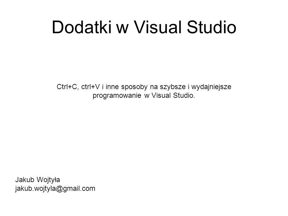 Dodatki w Visual Studio Ctrl+C, ctrl+V i inne sposoby na szybsze i wydajniejsze programowanie w Visual Studio.